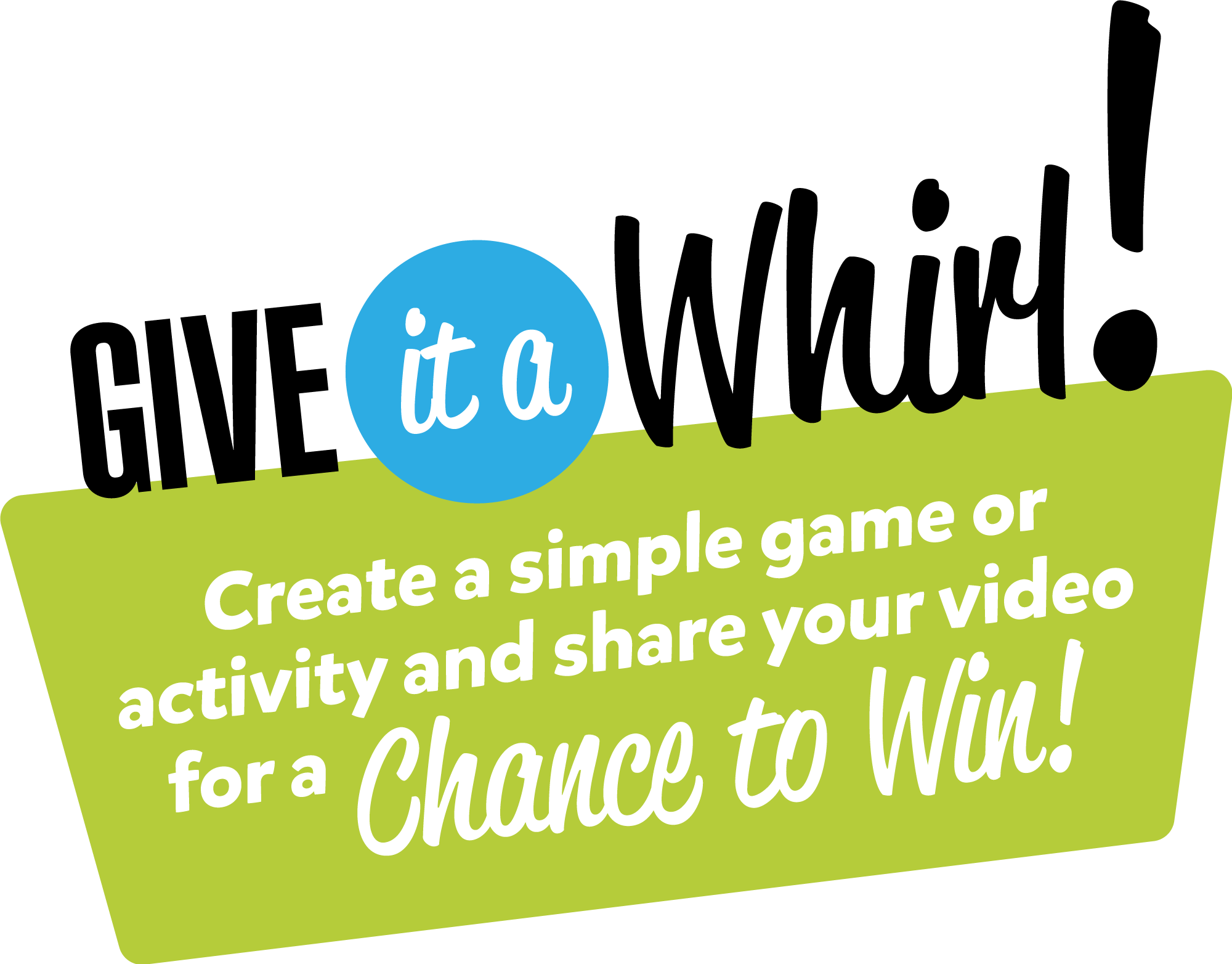 Give it a Whirl! Create a simple game or activity and share your video for a Chance to Win!