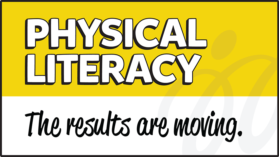 Physical Literacy - The results are moving.